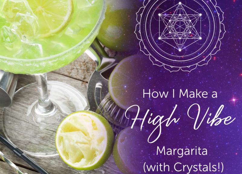 Comment je fais une Margarita High Vibe (avec des cristaux!)